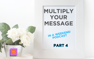 219 – Multiply Your Message Part 4