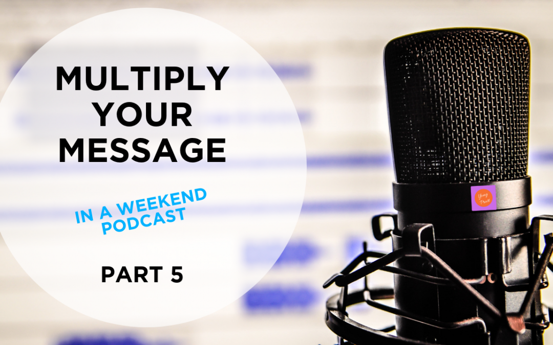 220 – Multiply Your Message Part 5