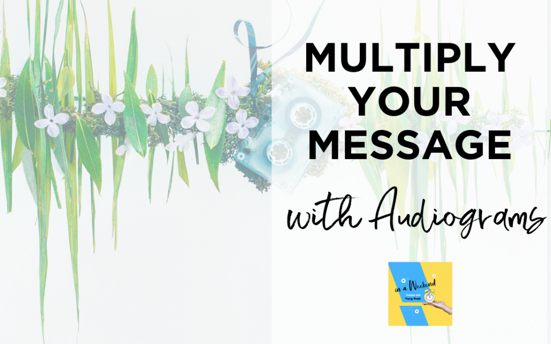 Using Audiograms to Multiply Your Message