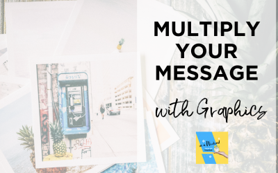 Using Graphics to Multiply your Message