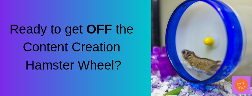 It's time to get OFF the hamster wheel of content creation