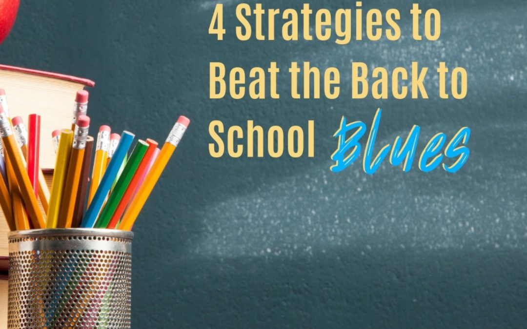 4 Strategies to Beat the Back to School Blues