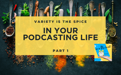Variety is the spice in your podcasting life Part 1