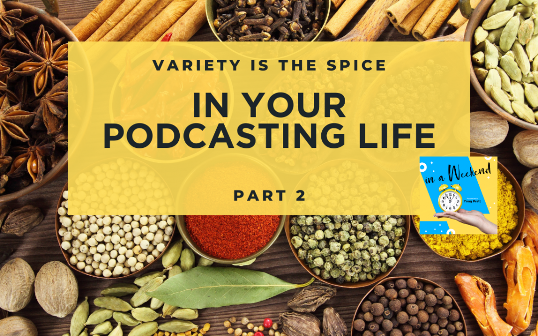 Variety is the spice in your podcasting life Part 2