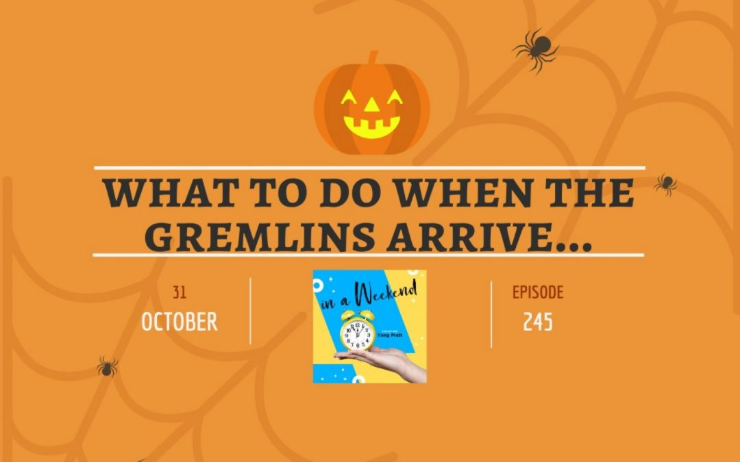 What to do when the gremlins come to play