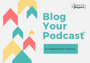Blog Your Podcast in a Weekend - Yong Pratt - Amplify Your Awesome™
